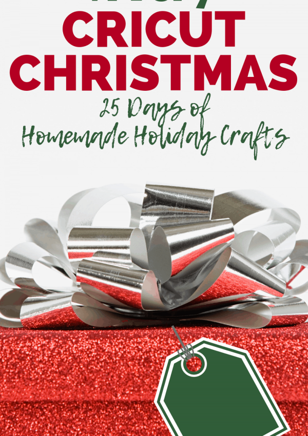 Have Yourself A Very Cricut Christmas: 25 Days of Homemade Holiday Crafts