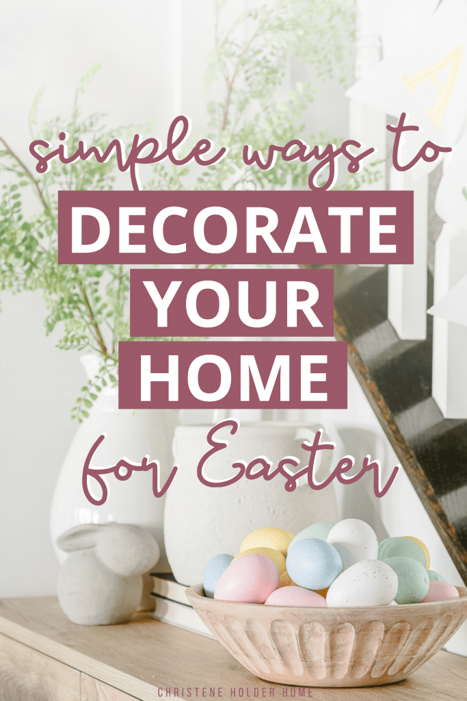 Simple Ways To Decorate Your Home For Easter